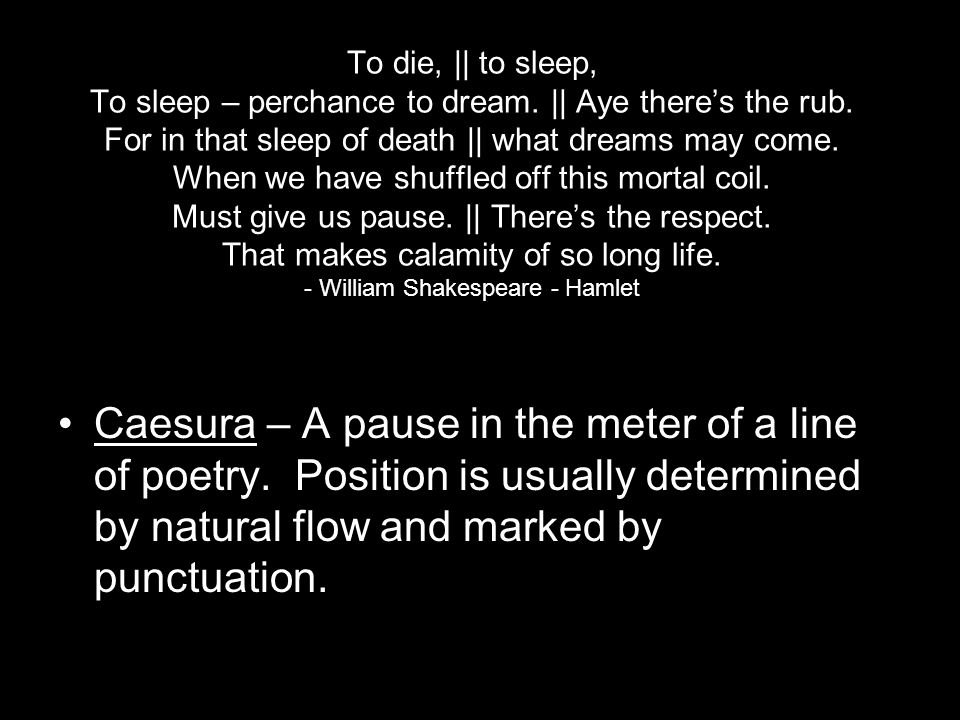 To die, || to sleep, To sleep – perchance to dream