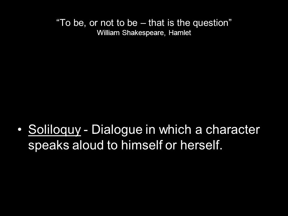 To be, or not to be – that is the question William Shakespeare, Hamlet
