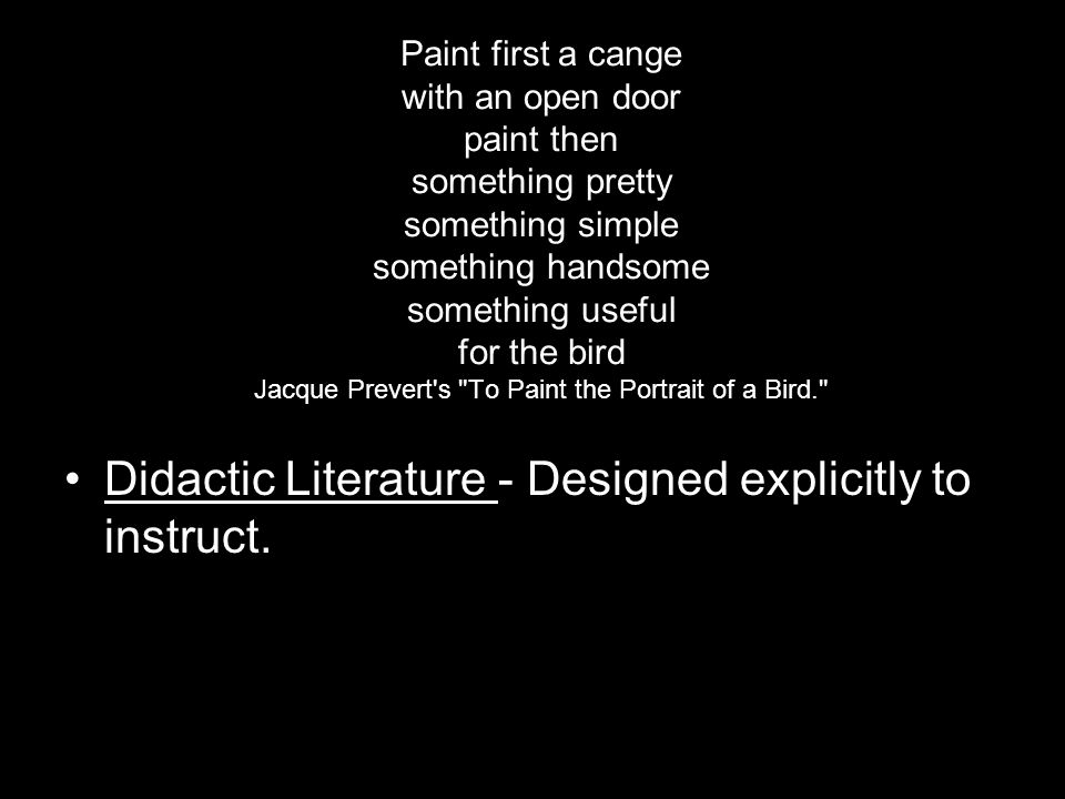 Didactic Literature - Designed explicitly to instruct.