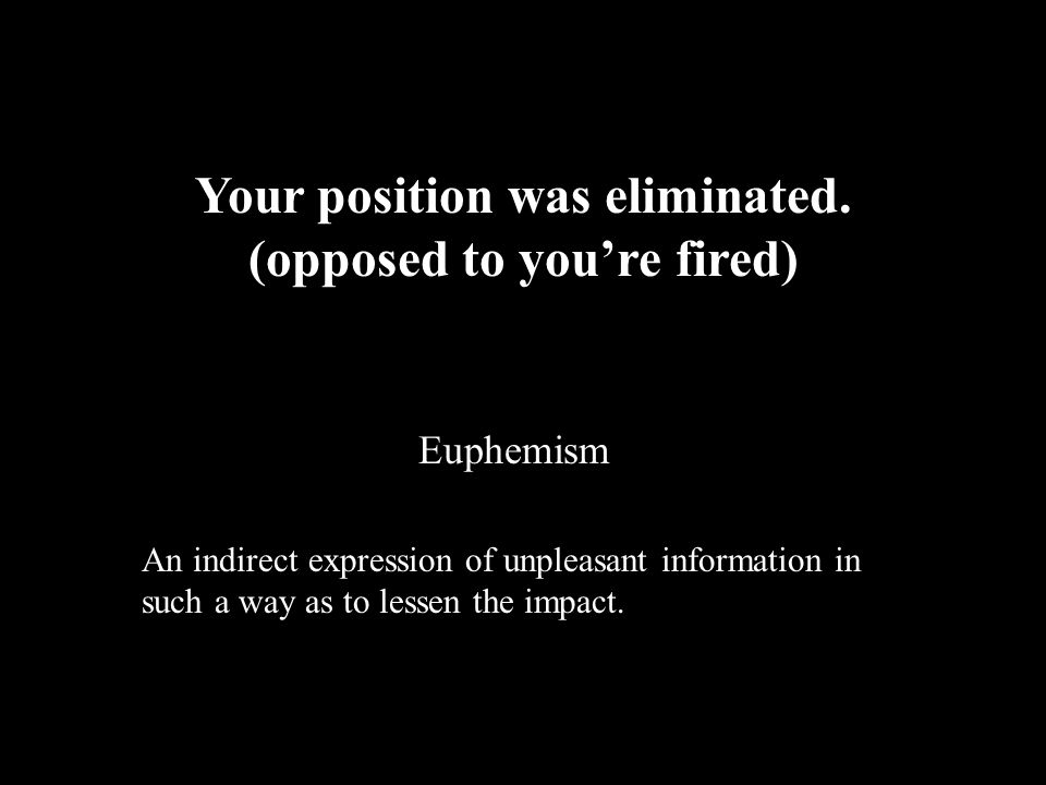 Your position was eliminated. (opposed to you're fired)