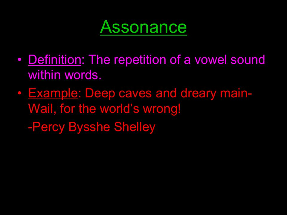 Assonance Definition: The repetition of a vowel sound within words.