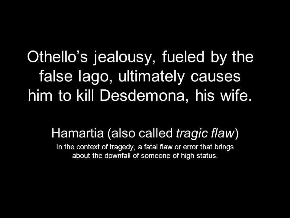 Hamartia (also called tragic flaw)