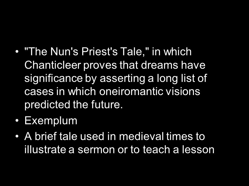 The Nun s Priest s Tale, in which Chanticleer proves that dreams have significance by asserting a long list of cases in which oneiromantic visions predicted the future.