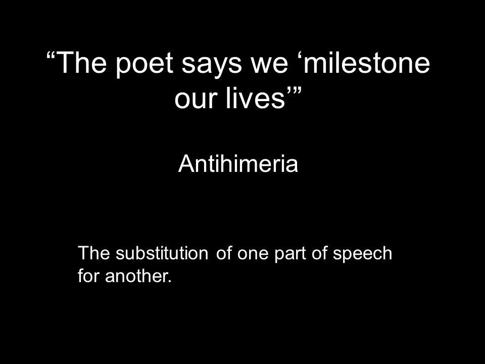 The poet says we 'milestone our lives'