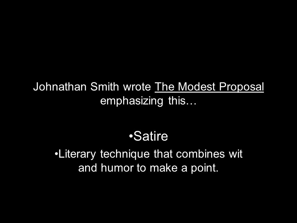 Johnathan Smith wrote The Modest Proposal emphasizing this…