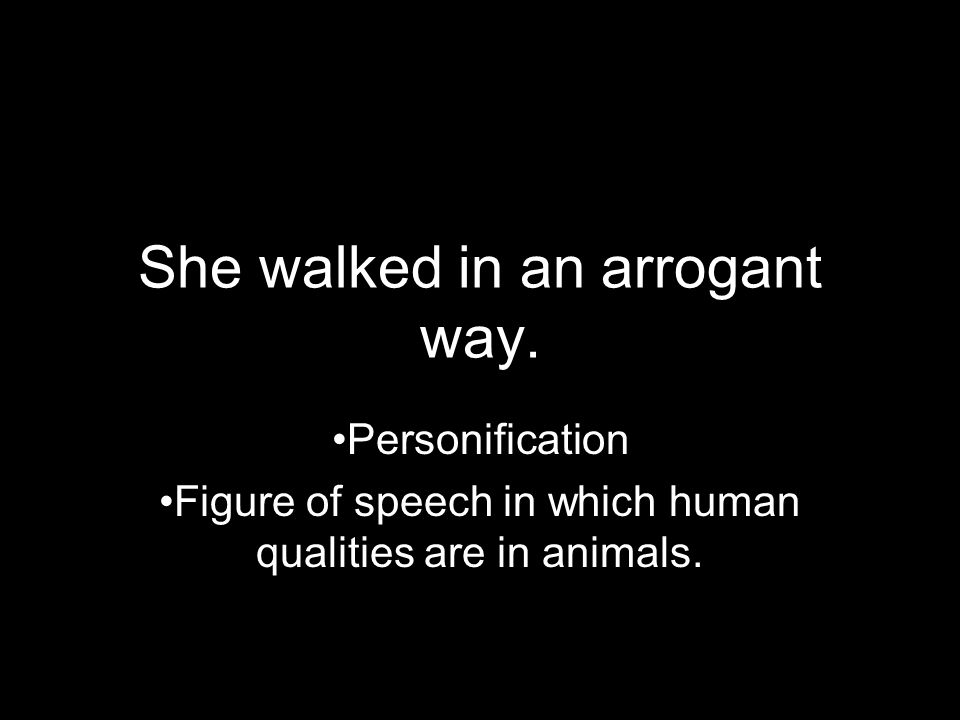 She walked in an arrogant way.