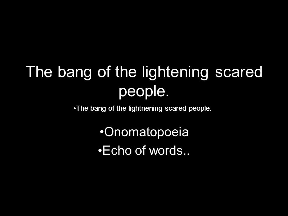 The bang of the lightening scared people.