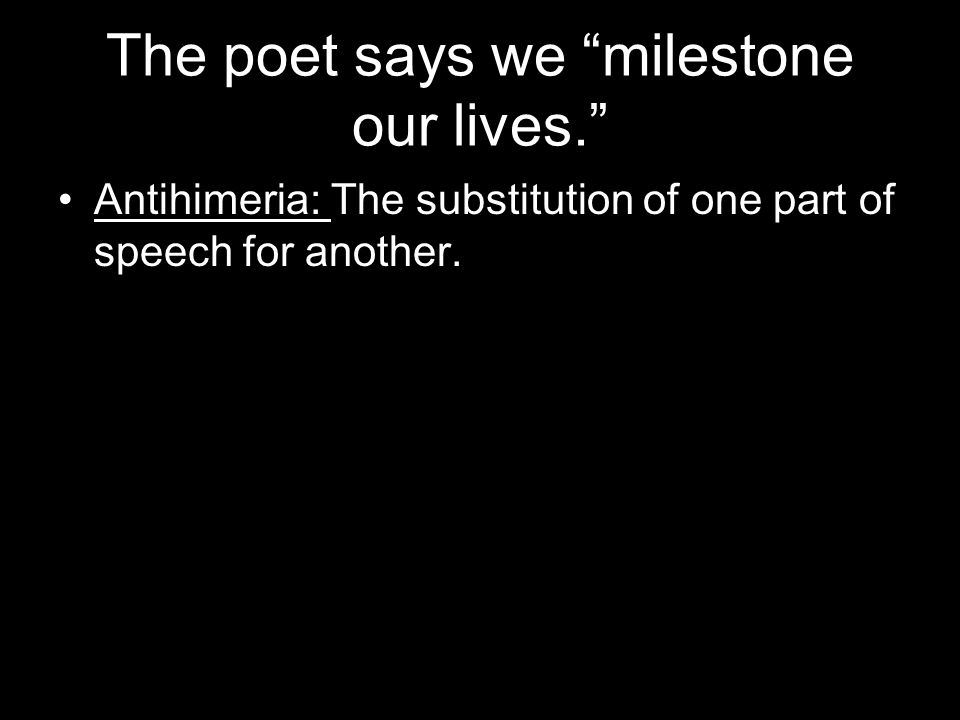 The poet says we milestone our lives.
