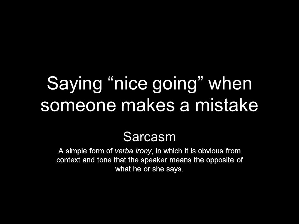 Saying nice going when someone makes a mistake