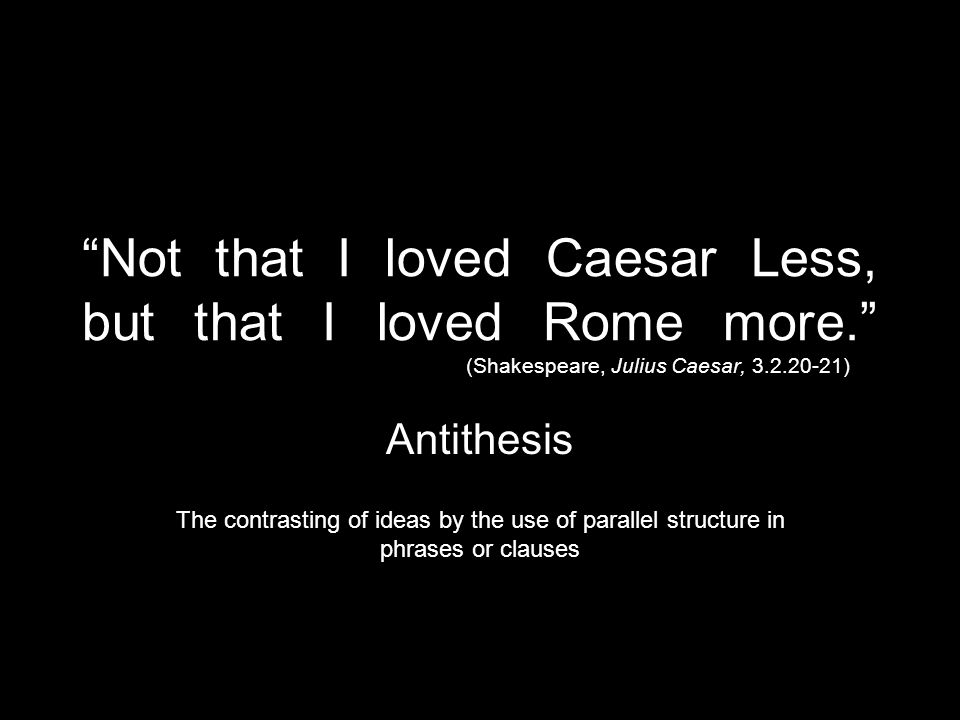 Not that I loved Caesar Less, but that I loved Rome more.