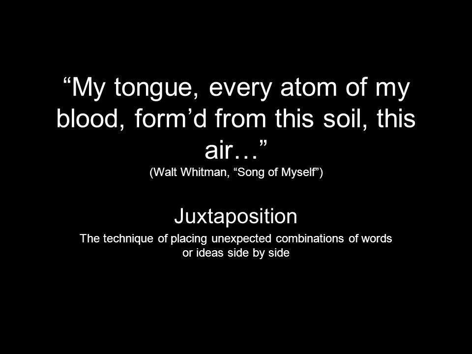 My tongue, every atom of my blood, form'd from this soil, this air… (Walt Whitman, Song of Myself )