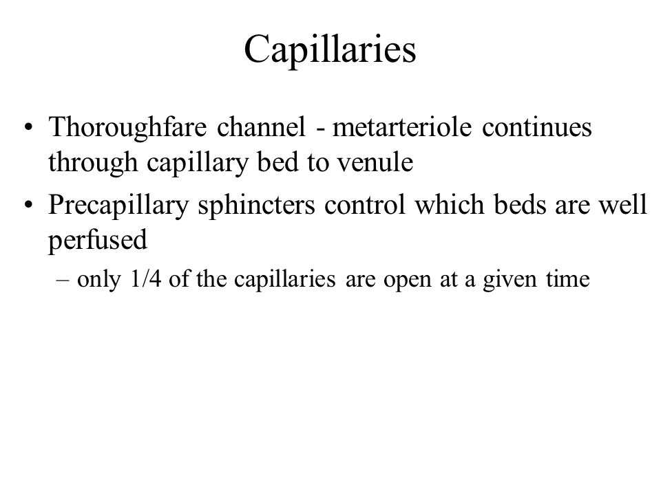 Capillaries Thoroughfare channel - metarteriole continues through capillary bed to venule.