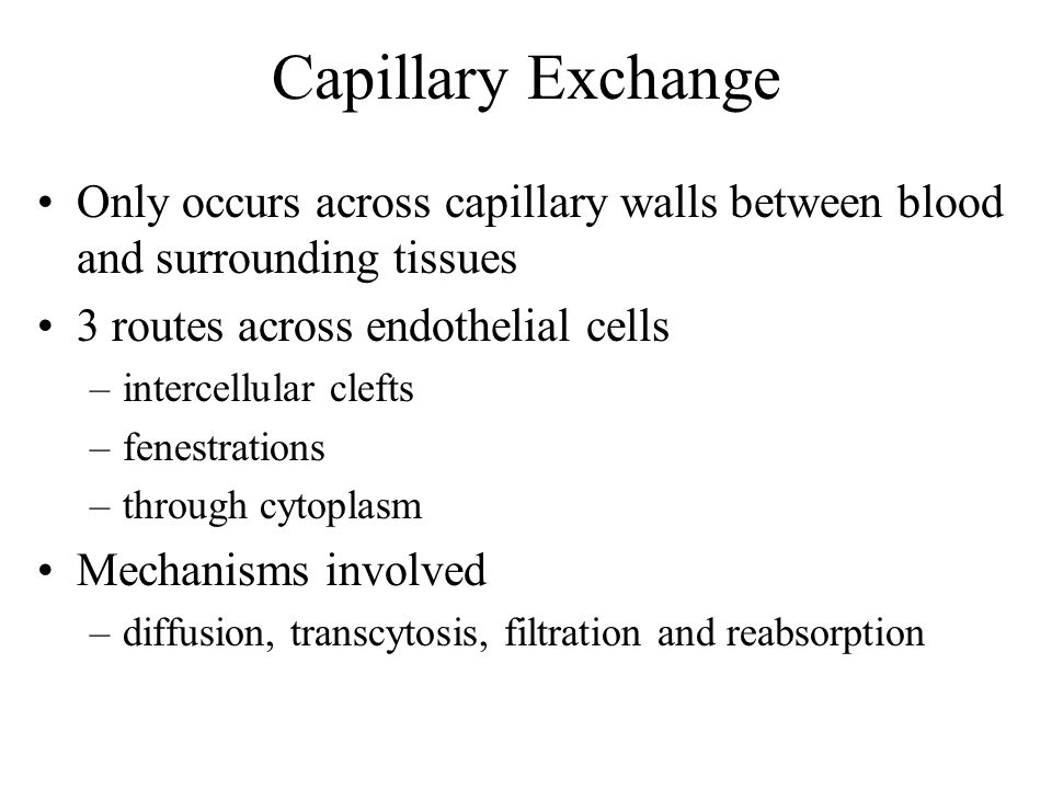 Capillary Exchange Only occurs across capillary walls between blood and surrounding tissues. 3 routes across endothelial cells.