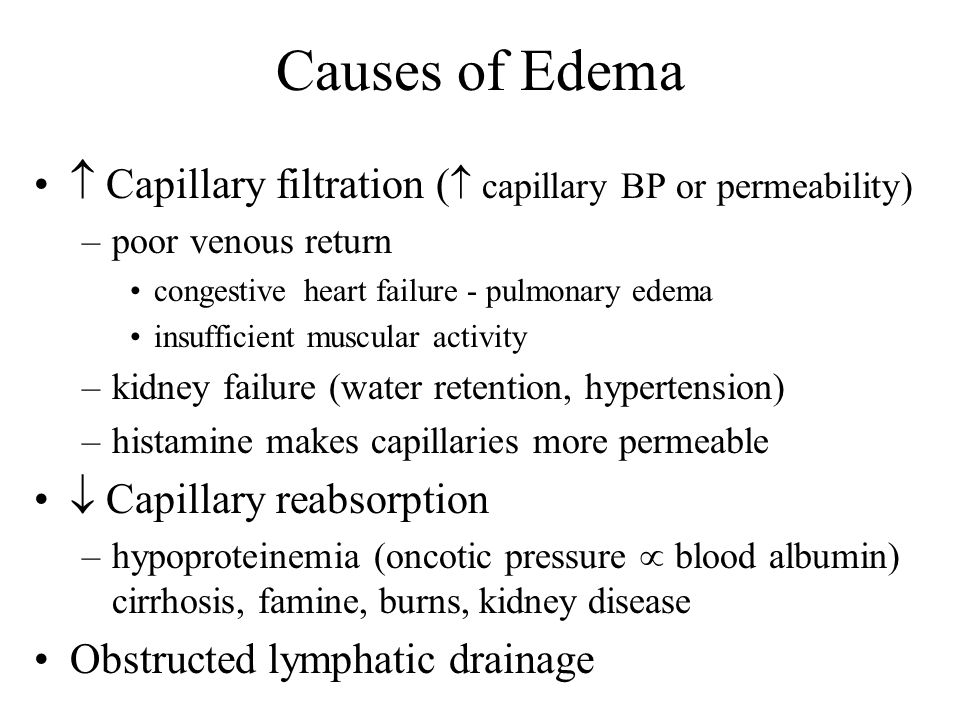 Causes of Edema  Capillary filtration ( capillary BP or permeability) poor venous return. congestive heart failure - pulmonary edema.