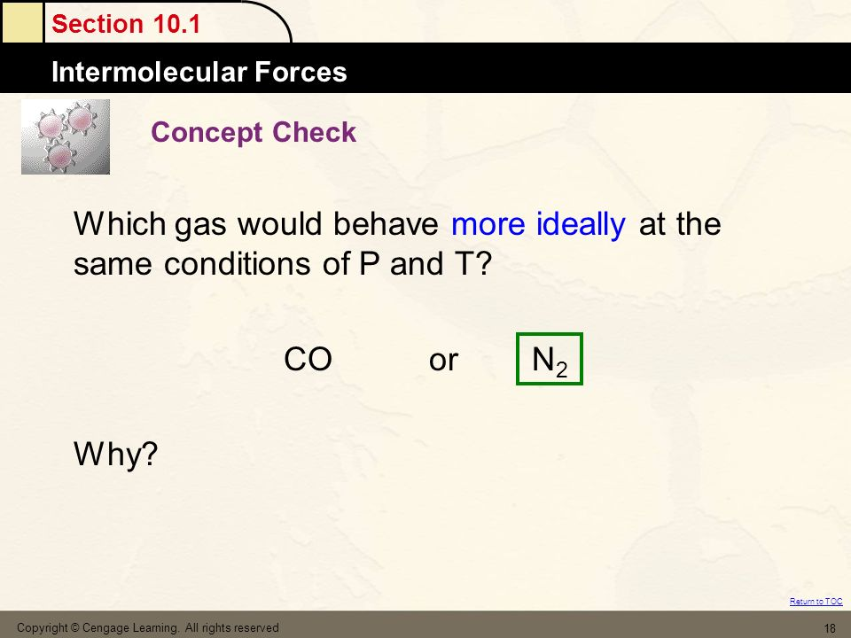 Which gas would behave more ideally at the same conditions of P and T