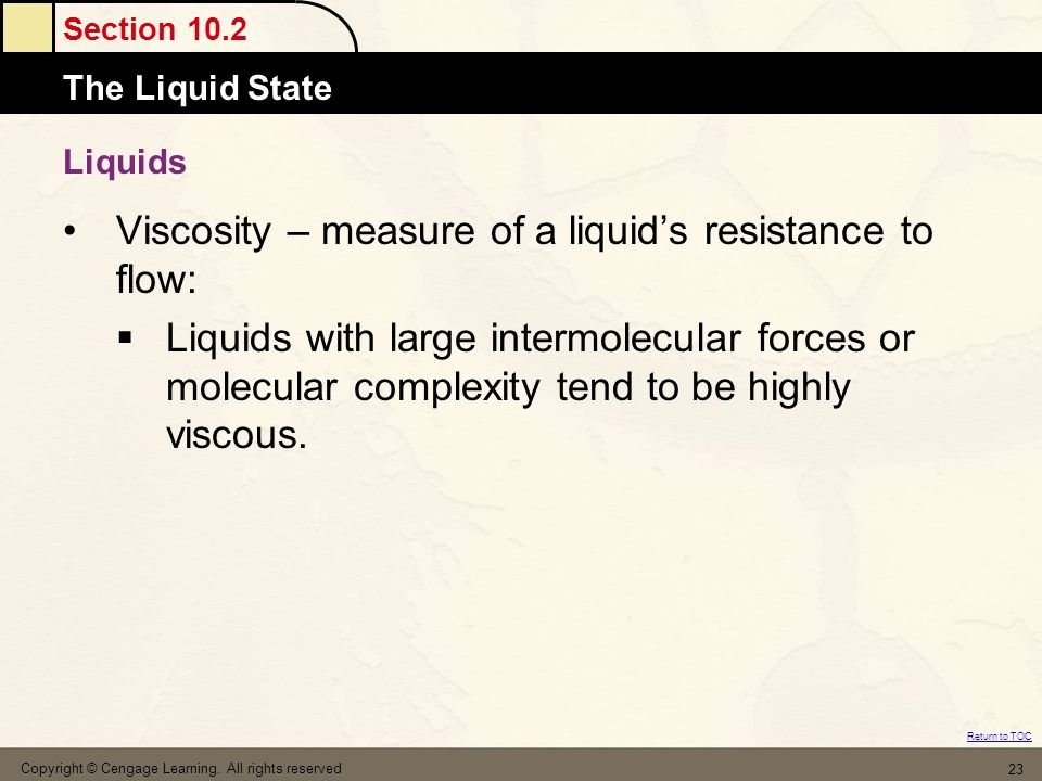 Viscosity – measure of a liquid's resistance to flow: