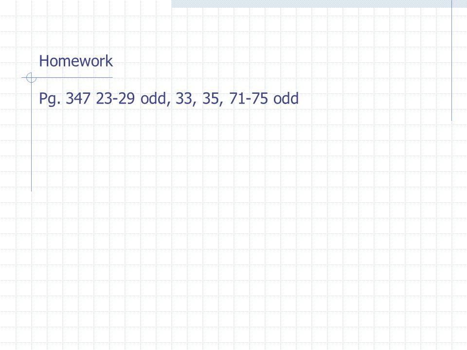 Homework Pg. 347 23-29 odd, 33, 35, 71-75 odd