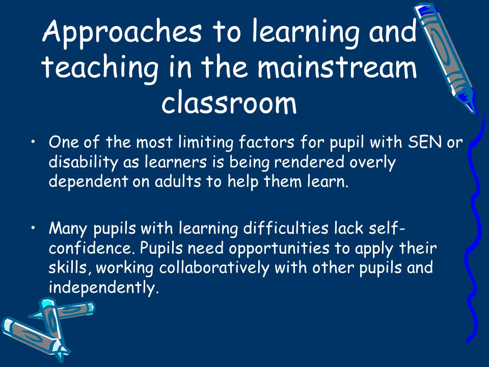 Approaches to learning and teaching in the mainstream classroom
