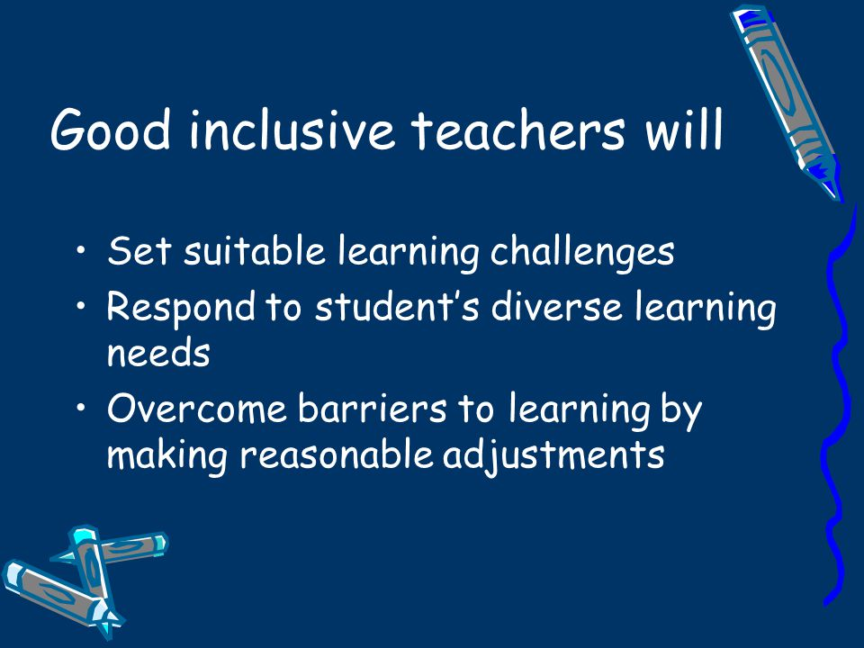 Good inclusive teachers will