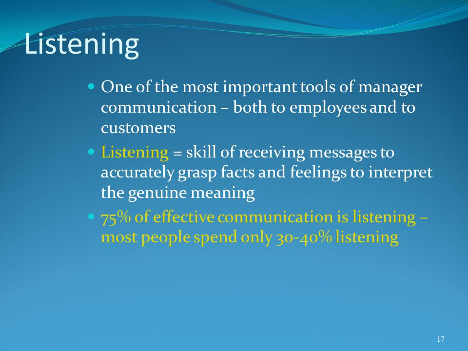 Listening One of the most important tools of manager communication – both to employees and to customers.