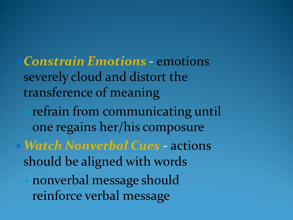 Constrain Emotions - emotions severely cloud and distort the transference of meaning