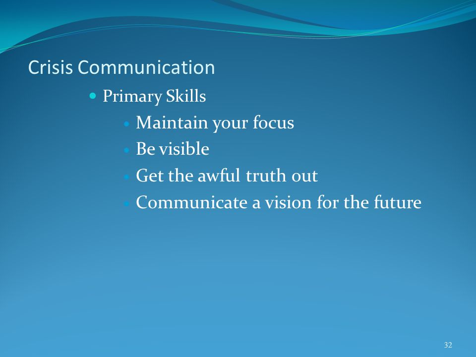 Crisis Communication Maintain your focus Be visible