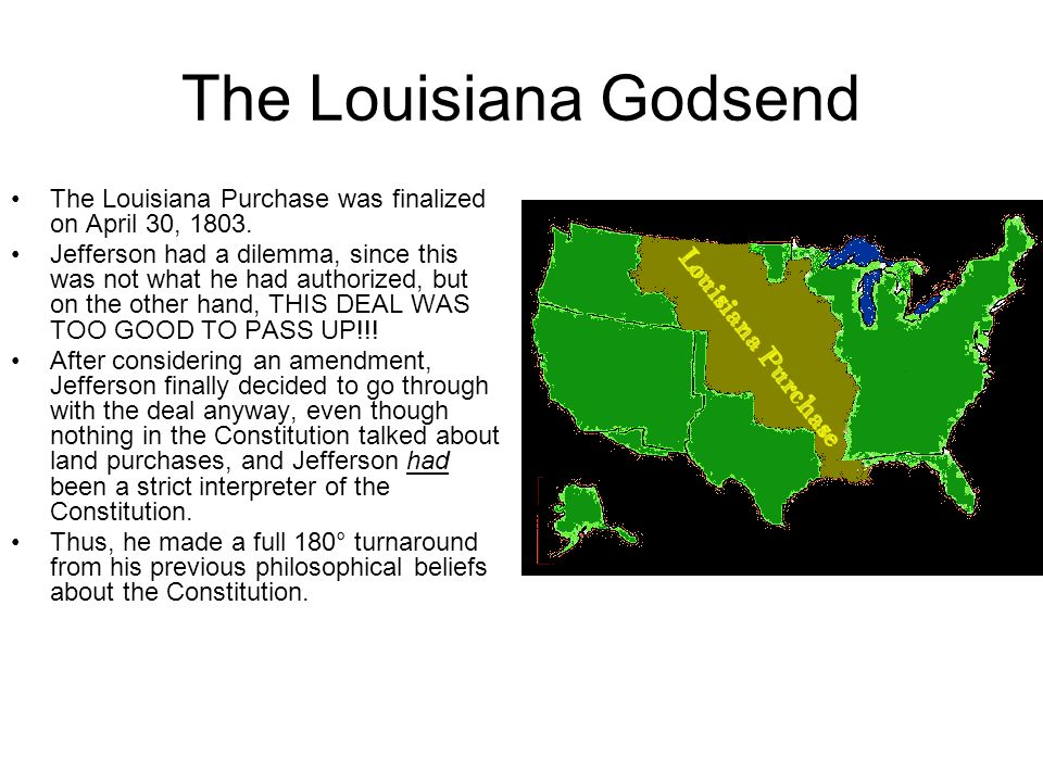 The Louisiana Godsend The Louisiana Purchase was finalized on April 30, 1803.