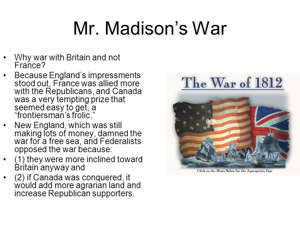 Mr. Madison's War Why war with Britain and not France