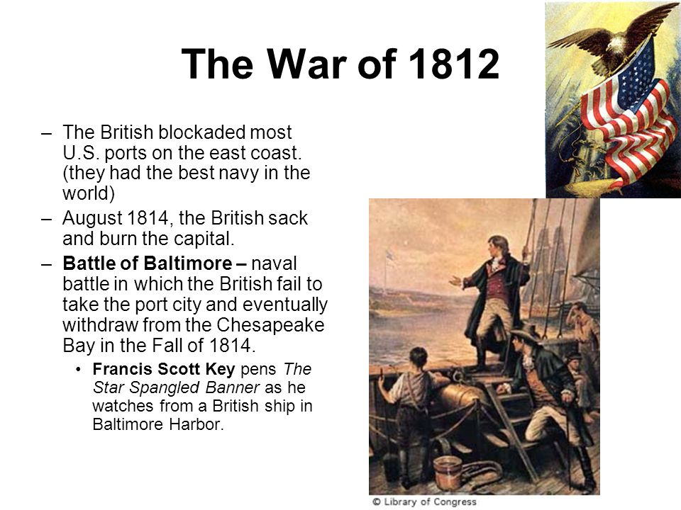 The War of 1812 The British blockaded most U.S. ports on the east coast. (they had the best navy in the world)