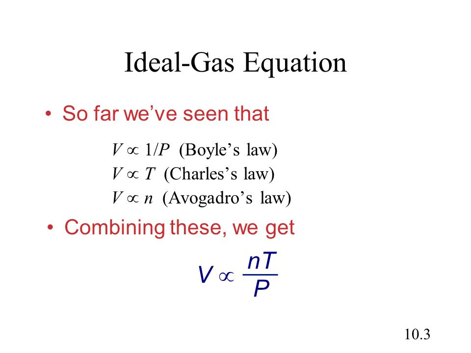 Ideal-Gas Equation V  nT P So far we've seen that