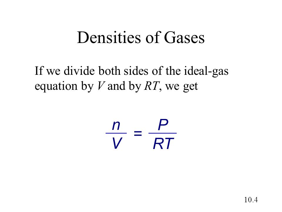 Densities of Gases n P V = RT