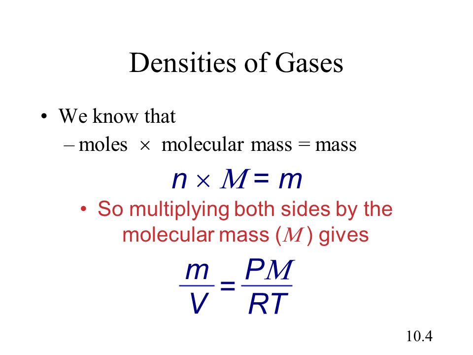 So multiplying both sides by the molecular mass ( ) gives