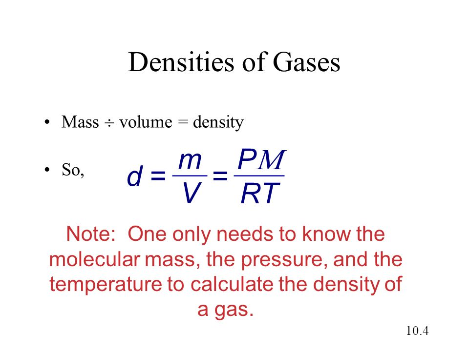 Densities of Gases P RT m V = d =