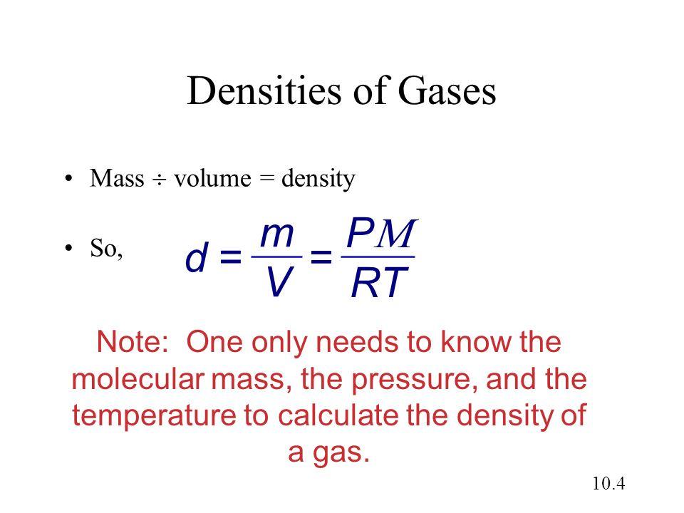 Densities of Gases P RT m V = d =