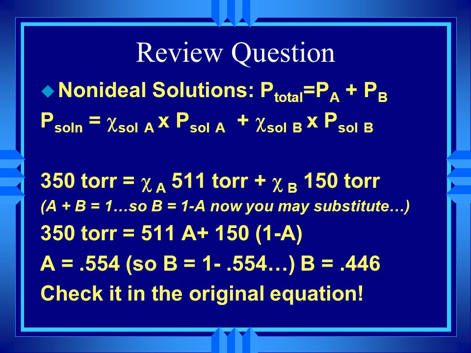 Review Question Nonideal Solutions: Ptotal=PA + PB