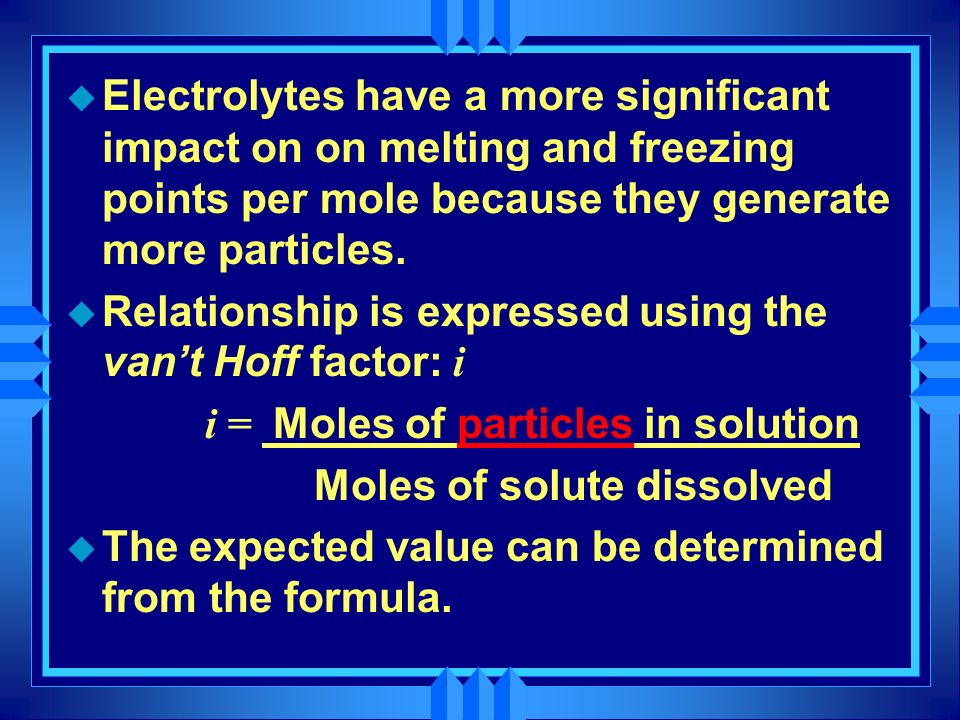Electrolytes have a more significant impact on on melting and freezing points per mole because they generate more particles.
