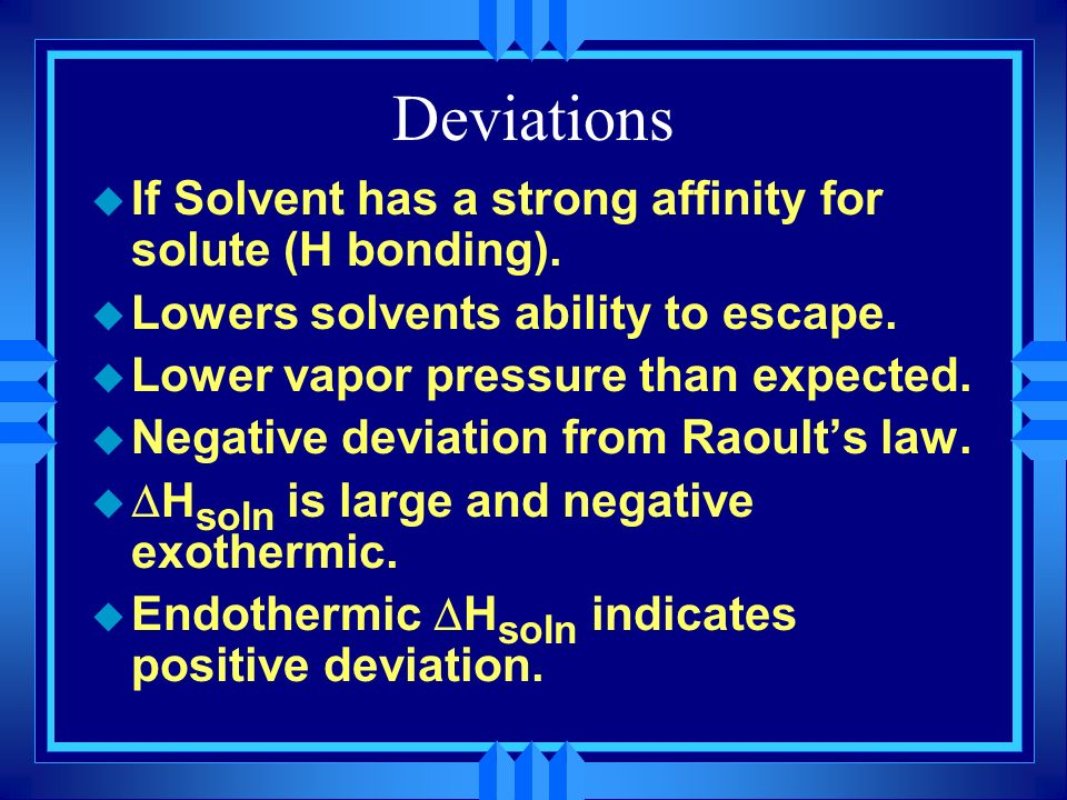 Deviations If Solvent has a strong affinity for solute (H bonding).