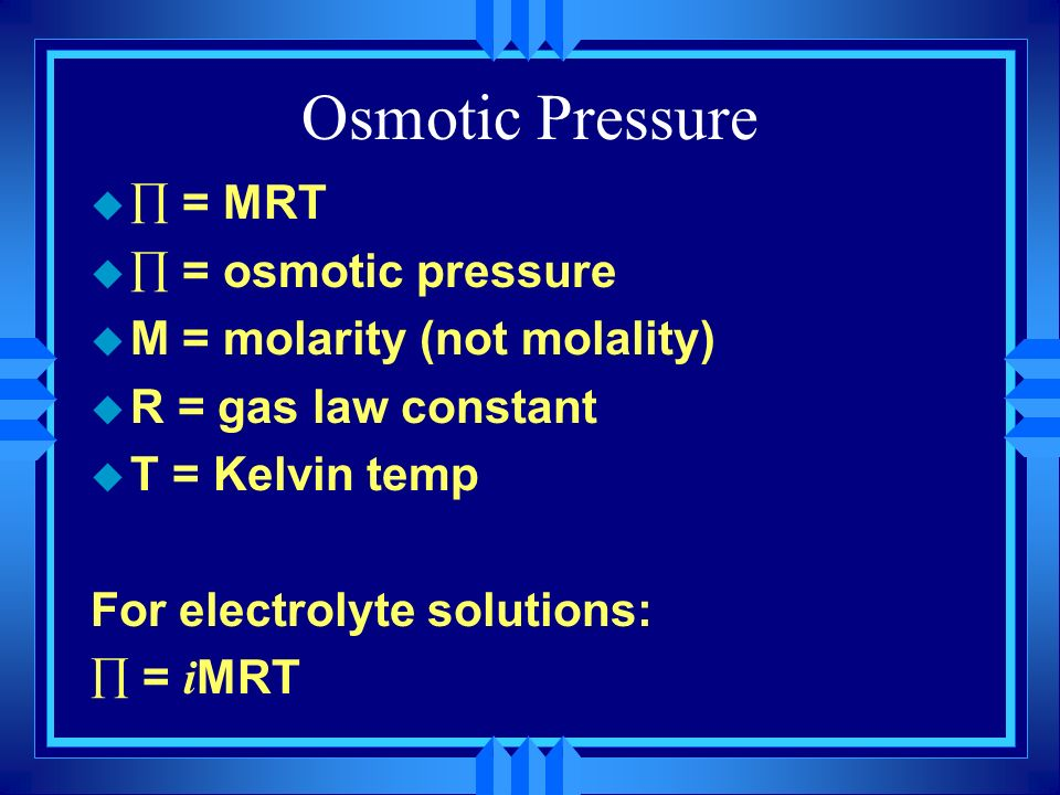 Osmotic Pressure ∏ = MRT ∏ = osmotic pressure