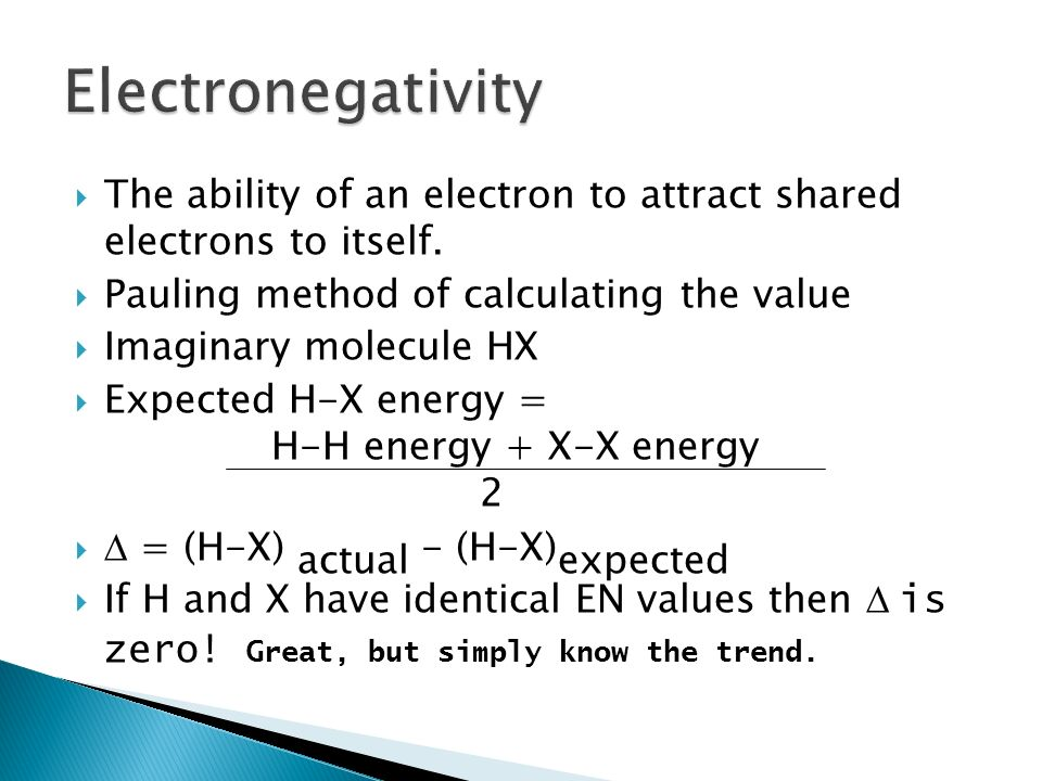 Electronegativity The ability of an electron to attract shared electrons to itself. Pauling method of calculating the value.