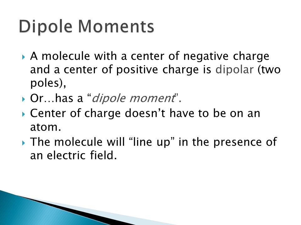 Dipole MomentsA molecule with a center of negative charge and a center of positive charge is dipolar (two poles),