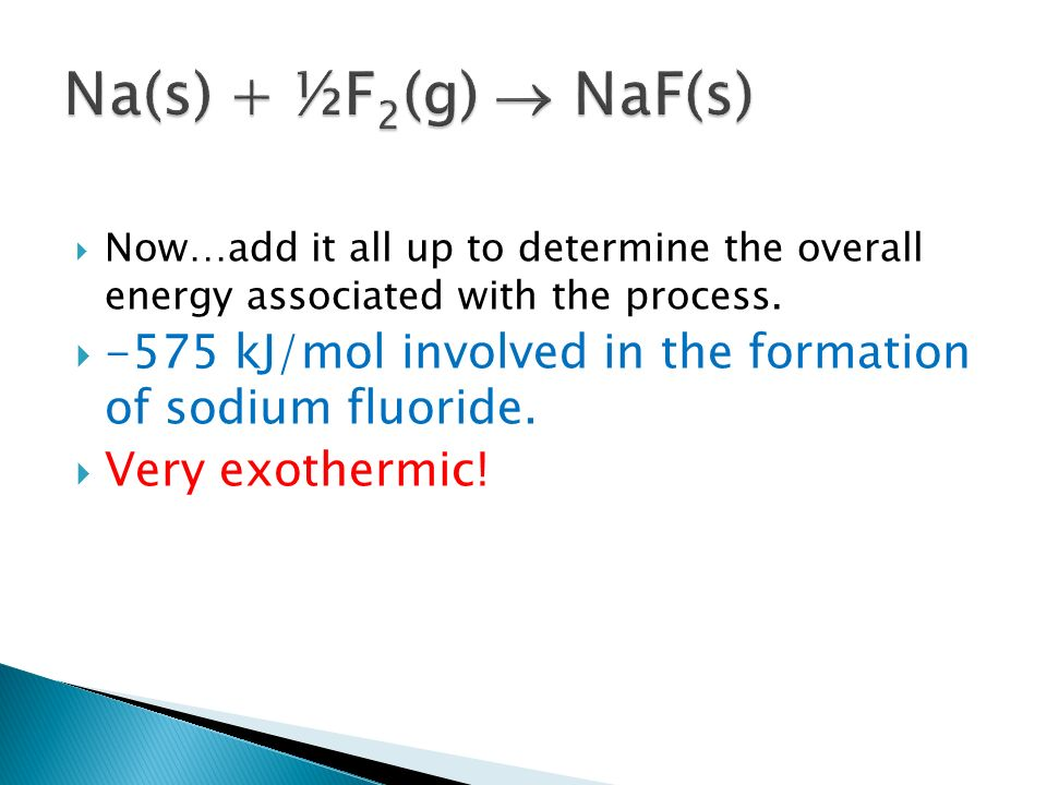 Na(s) + ½F2(g) ® NaF(s) Now…add it all up to determine the overall energy associated with the process.
