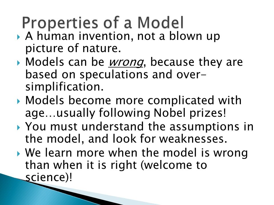 Properties of a Model A human invention, not a blown up picture of nature.