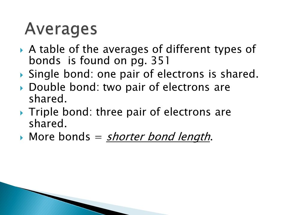 AveragesA table of the averages of different types of bonds is found on pg. 351. Single bond: one pair of electrons is shared.