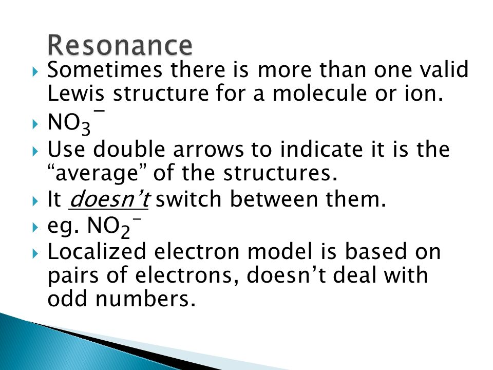 ResonanceSometimes there is more than one valid Lewis structure for a molecule or ion. NO3-