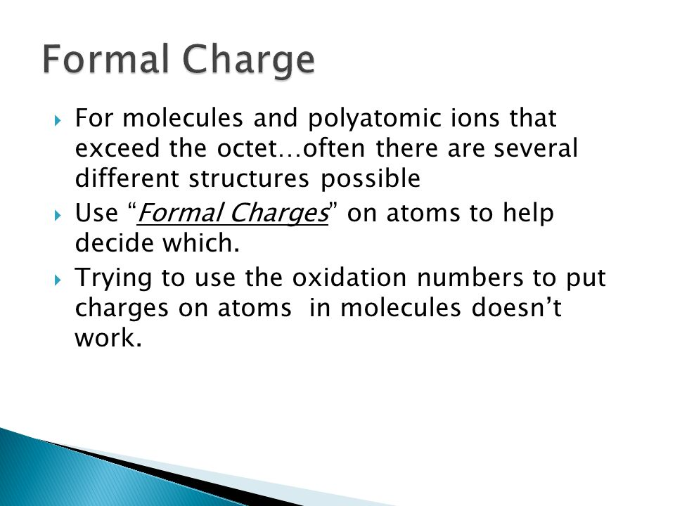 Formal ChargeFor molecules and polyatomic ions that exceed the octet…often there are several different structures possible.