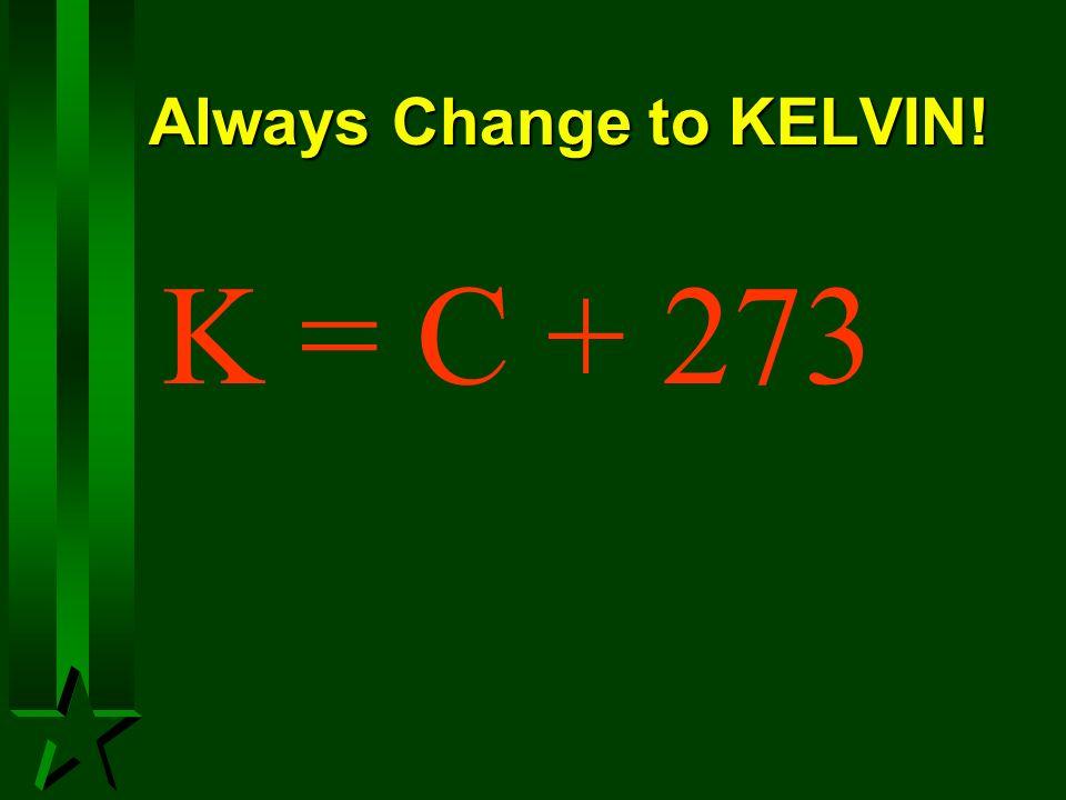 Always Change to KELVIN!