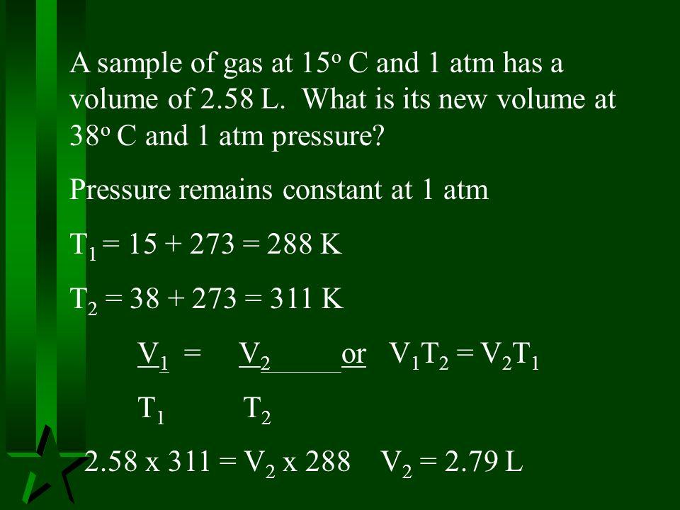 A sample of gas at 15o C and 1 atm has a volume of 2. 58 L