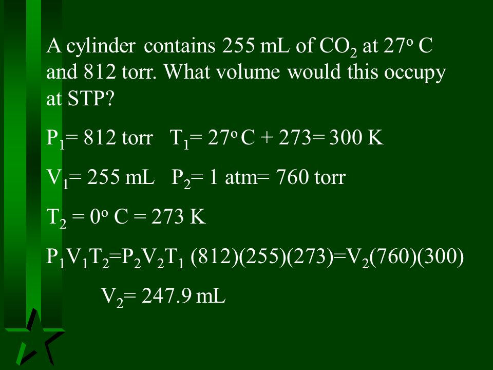 A cylinder contains 255 mL of CO2 at 27o C and 812 torr