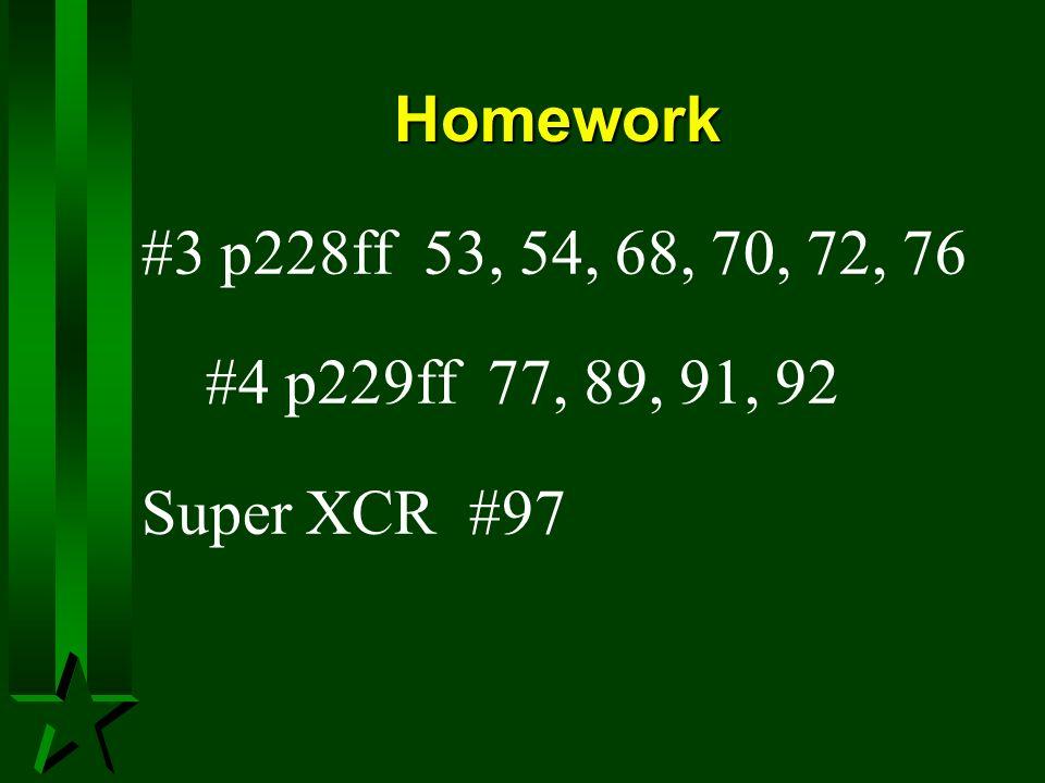 Homework #3 p228ff 53, 54, 68, 70, 72, 76 #4 p229ff 77, 89, 91, 92 Super XCR #97