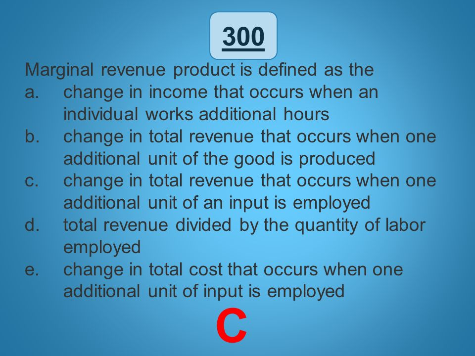 C 300 Marginal revenue product is defined as the